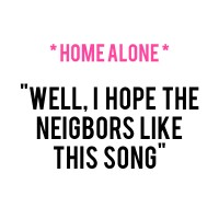 home-alone-well-i-hope-the-neighbors-like-this-song