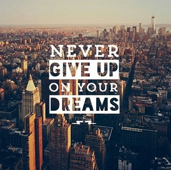 never give up your dreams